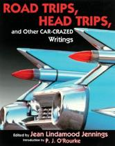 Road Trips, Head Trips, and Other Car-Crazed Writings