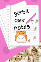 Gerbil Care Notes: Specially Designed Fun Kid-Friendly Daily Gerbil Log Book to Look After All Your Small Pet's Needs. Great For Recordin