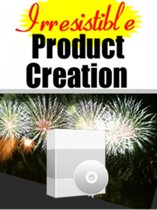 Irresistable Product Creation