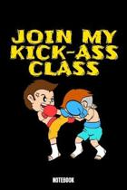 Join My Kick-Ass Class Ntebook: Kickboxing Workout Log Book I Bodybuilding Journal for the Gym I Track your Progress, Cardio and Weight Lifting 6x9 Pa