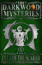 The Darkwood Mysteries (6): The Cult of the Scarab