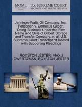 Jennings-Watts Oil Company, Inc., Petitioner, V. Cornelius Gilbert, Doing Business Under the Firm Name and Style of Gilbert Storage and Transfer Company, Et Al. U.S. Supreme Court Transcript of Record with Supporting Pleadings