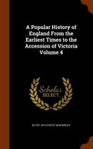 A Popular History of England from the Earliest Times to the Accession of Victoria Volume 4