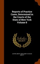 Reports of Practice Cases, Determined in the Courts of the State of New York Volume 8