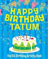Happy Birthday Tatum - The Big Birthday Activity Book