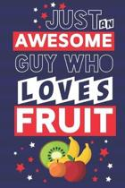 Just an Awesome Guy Who Loves Fruit: Funny Fruit Gifts for Men... Lined Paperback Notebook or Journal to Write in