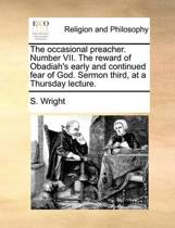 The Occasional Preacher. Number VII. the Reward of Obadiah's Early and Continued Fear of God. Sermon Third, at a Thursday Lecture.