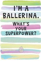 I'm a Ballerina. What's Your Superpower?: Blank Lined Notebook Journal Gift for Dancer Friend, Coworker, Sister