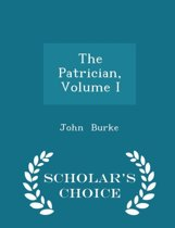 The Patrician, Volume I - Scholar's Choice Edition