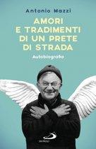 Amori e tradimenti di un prete di strada. Autobiografia