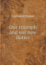 Our Triumph and Our New Duties