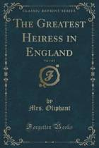 The Greatest Heiress in England, Vol. 3 of 3 (Classic Reprint)