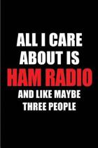 All I Care about Is Ham Radio and Like Maybe Three People