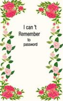 I can't remember to password: password book, password log book and internet password organizer, alphabetical password book, Logbook To Protect Usern