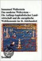 Das moderne Weltsystem. Die Anfänge kapitalistischer Landwirtschaft und die Entstehung der europäischen Weltwirtschaft im 16. Jahrhundert