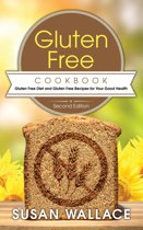 Gluten Free Cookbook [Second Edition]: Gluten Free Diet and Gluten Free Recipes for Your Good Health
