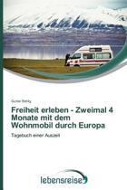 Freiheit Erleben - Zweimal 4 Monate Mit Dem Wohnmobil Durch Europa