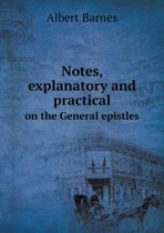 Notes, Explanatory and Practical on the General Epistles