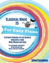 Classical Magic 25 - For Easy Piano Elephant Carnival of the Animals Indian Bell Song Wine Women and Song Letter Names Embedded In Noteheads for Quick and Easy Reading