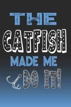The Catfish Made Me Do It!: Catfish Fishing Log Book Journal Notebook For Fishermen