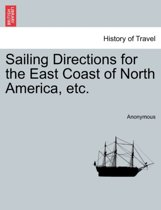 Sailing Directions for the East Coast of North America, Etc.