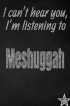 I Can't Hear You, I'm Listening to Meshuggah Creative Writing Lined Journal