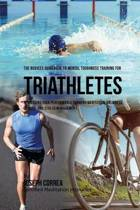 The Novices Guidebook to Mental Toughness Training for Triathletes