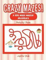 Crazy Mazes! a Kids Maze Master Adventure Activity Book