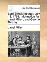 Lord Elliock Reporter. July 18. 1764. Information for Janet Millar, and George Barclay