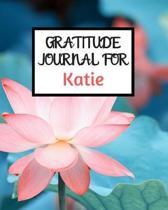 Gratitude Journal For Katie: Gratitude Journal / Notebook / Diary / Gratitude Journal For Women / Gratitude Journal For Kids / Gratitude Journal an