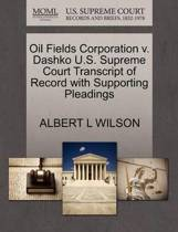 Oil Fields Corporation V. Dashko U.S. Supreme Court Transcript of Record with Supporting Pleadings