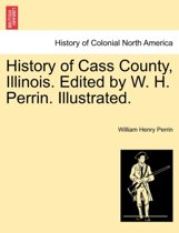 History of Cass County, Illinois. Edited by W. H. Perrin. Illustrated.