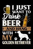 I Just Want to Drink Beer And hang with My Golden Retriever: I Just Want to Drink Beer And Pet My Golden Retriever Journal/Notebook Blank Lined Ruled