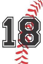18 Journal: A Baseball Jersey Number #18 Eighteen Notebook For Writing And Notes: Great Personalized Gift For All Players, Coaches
