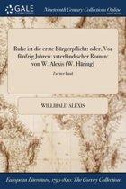 Ruhe Ist Die Erste BÏ&Iquest;&Frac12;Rgerpflicht: Oder, Vor FÏ&Iquest;&Frac12;Nfzig Jahren: VaterlÏ&Iquest;&Frac12;Ndischer Roman: Von W. Alexis (W. HÏ&Iquest;&Frac12;Ring); Zweiter Band
