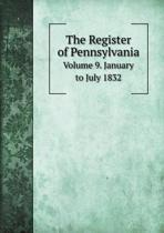 The Register of Pennsylvania Volume 9. January to July 1832