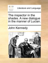 The Inspector in the Shades. a New Dialogue in the Manner of Lucian