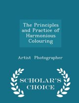 The Principles and Practice of Harmonious Colouring - Scholar's Choice Edition
