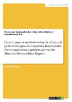 Health Aspects and Food Safety in Urban and Peri-Urban Agricultural Production in India. Farms and Railway Gardens Across the Mumbai Metropolitan Region