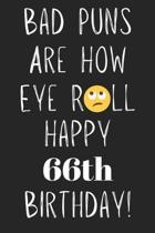 Bad Puns Are How Eye Roll Happy 66th Birthday: Funny Pun 66th Birthday Card Quote Journal / Notebook / Diary / Greetings / Appreciation Gift (6 x 9 -