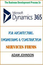The Business Development Process In Dynamics 365 For Architecture, Engineering & Construction Services Firms