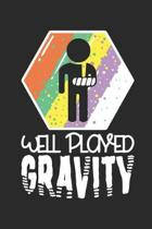 Well Played Gravity