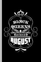 Black Queens are Born in August: Birthday Celebration Party Gift Black Queens Are Born In August Birth Anniversary (6''x9'') Dot Grid notebook Journal t