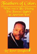 Download ebook Feathers of Color: What was it Like Playing The Famous Bigbird the cheapest
