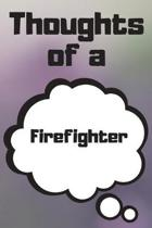 Thoughts of a Firefighter: Firefighter Career School Graduation Gift Journal / Notebook / Diary / Unique Greeting Card Alternative