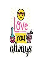 Love You Always: Smile Design pocket Notebook Journal Composition Book and Diary for Girls and Boys - cute Unique Gift Idea Sketchbook