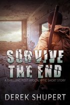 Survive the End (A Thrilling Post-Apocalyptic Short Story)