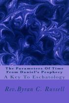 The Parameters of Time from Daniel's Prophecy