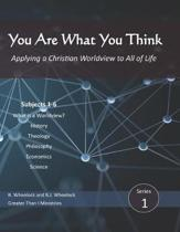 You Are What You Think: Applying a Christian Worldview to All of Life