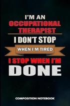 I Am a Occupational Therapist I Don't Stop When I Am Tired I Stop When I Am Done